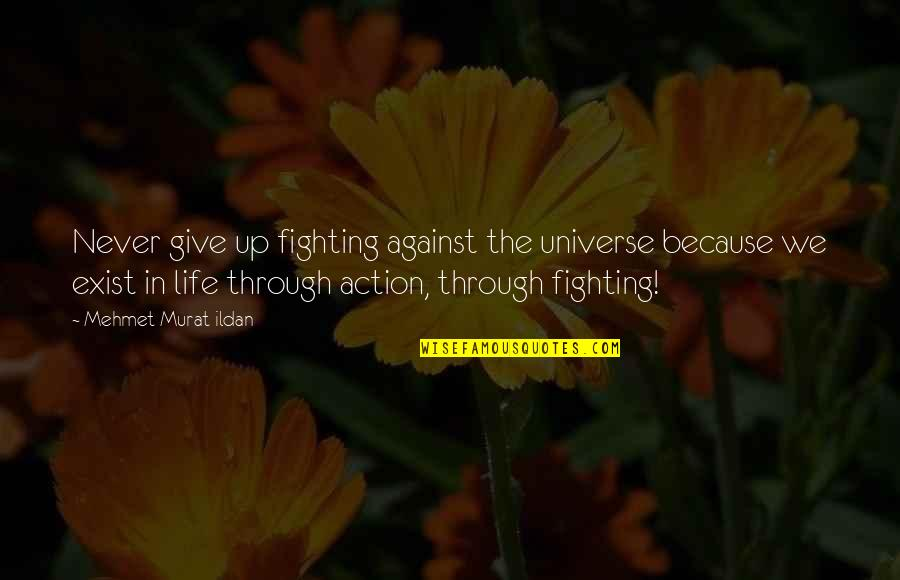 Life In The Universe Quotes By Mehmet Murat Ildan: Never give up fighting against the universe because