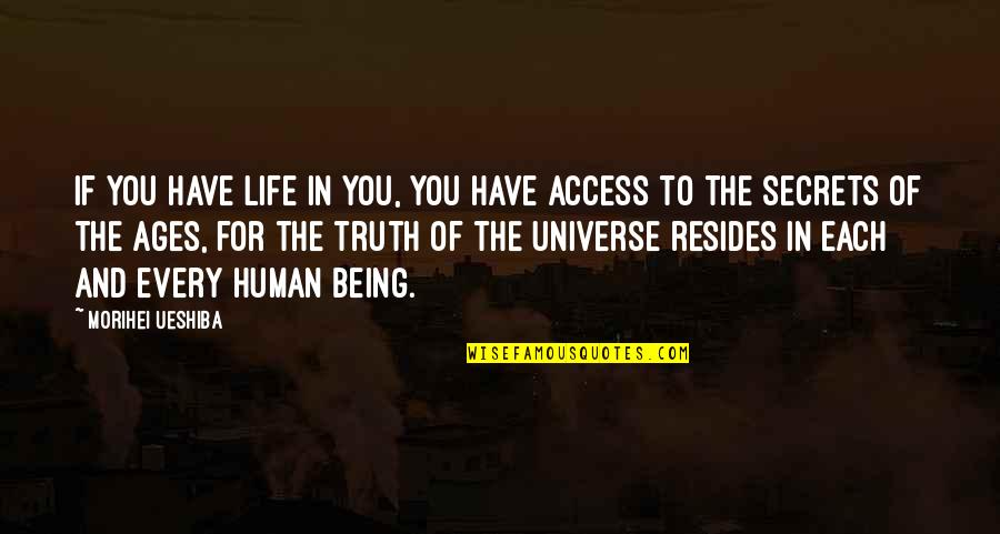 Life In The Universe Quotes By Morihei Ueshiba: If you have life in you, you have