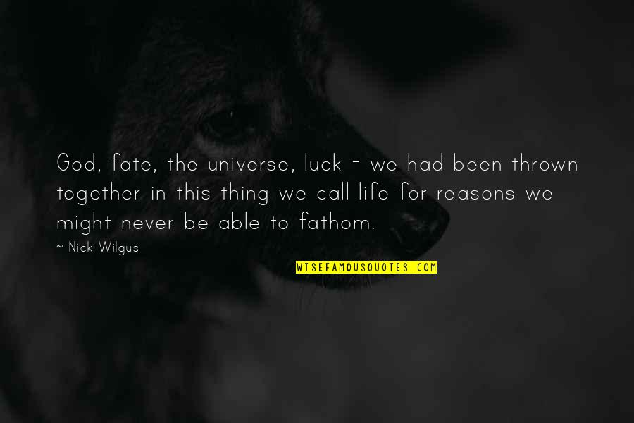 Life In The Universe Quotes By Nick Wilgus: God, fate, the universe, luck - we had