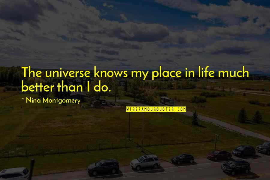 Life In The Universe Quotes By Nina Montgomery: The universe knows my place in life much