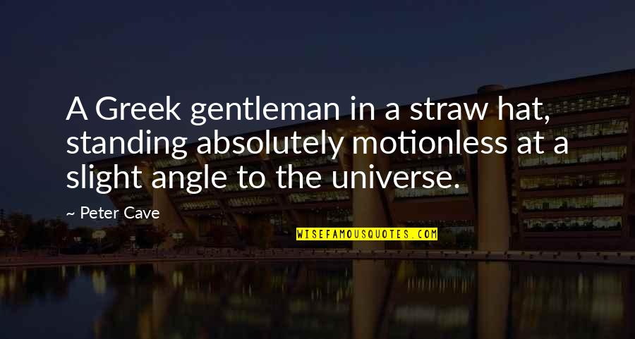 Life In The Universe Quotes By Peter Cave: A Greek gentleman in a straw hat, standing