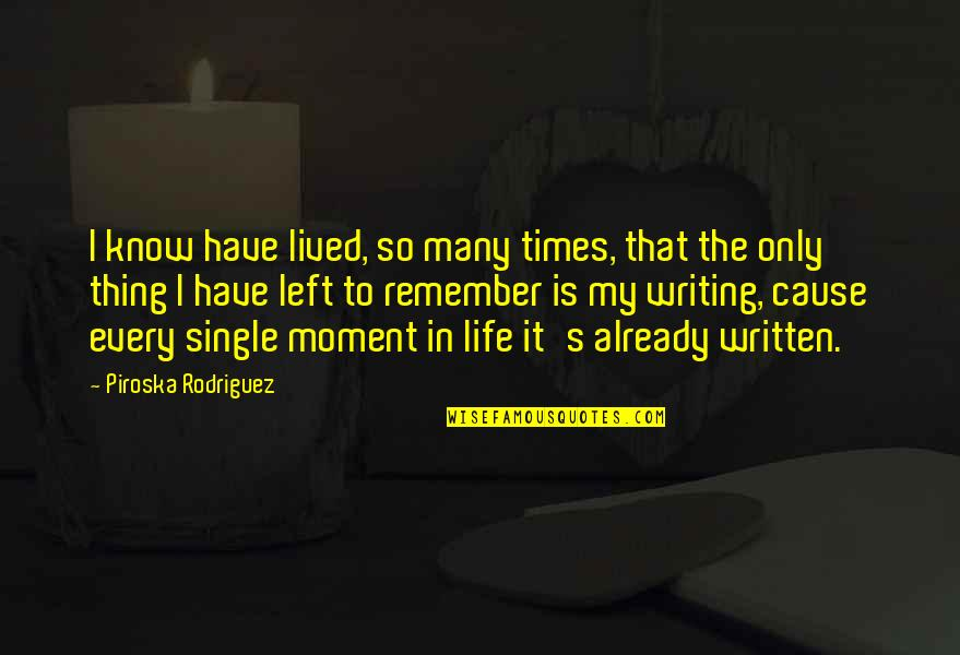 Life In The Universe Quotes By Piroska Rodriguez: I know have lived, so many times, that