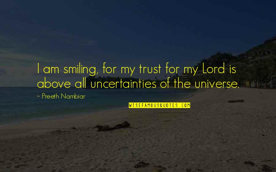 Life In The Universe Quotes By Preeth Nambiar: I am smiling, for my trust for my