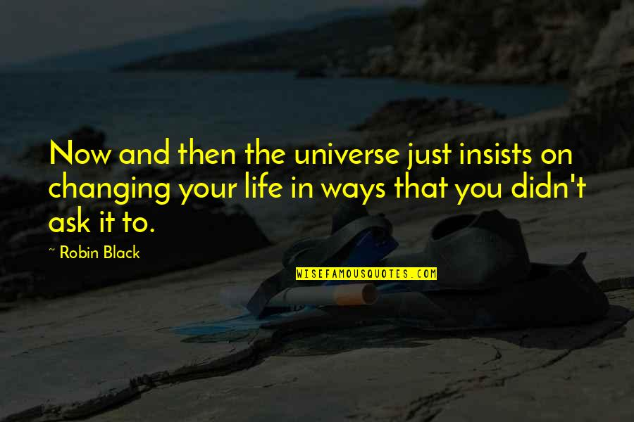 Life In The Universe Quotes By Robin Black: Now and then the universe just insists on