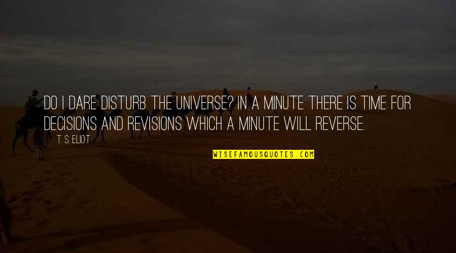 Life In The Universe Quotes By T. S. Eliot: Do I dare Disturb the universe? In a