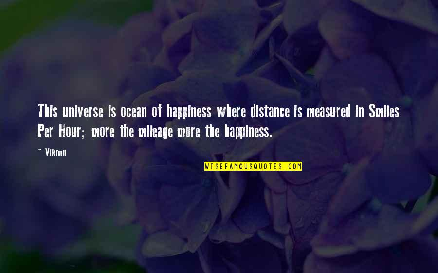 Life In The Universe Quotes By Vikrmn: This universe is ocean of happiness where distance