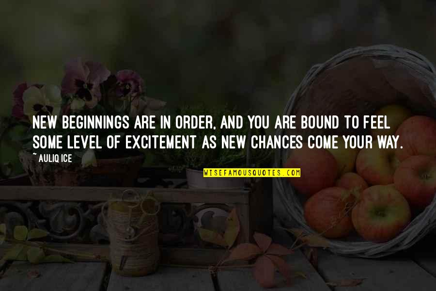 Life Inspirational Change Quotes By Auliq Ice: New Beginnings are in order, and you are