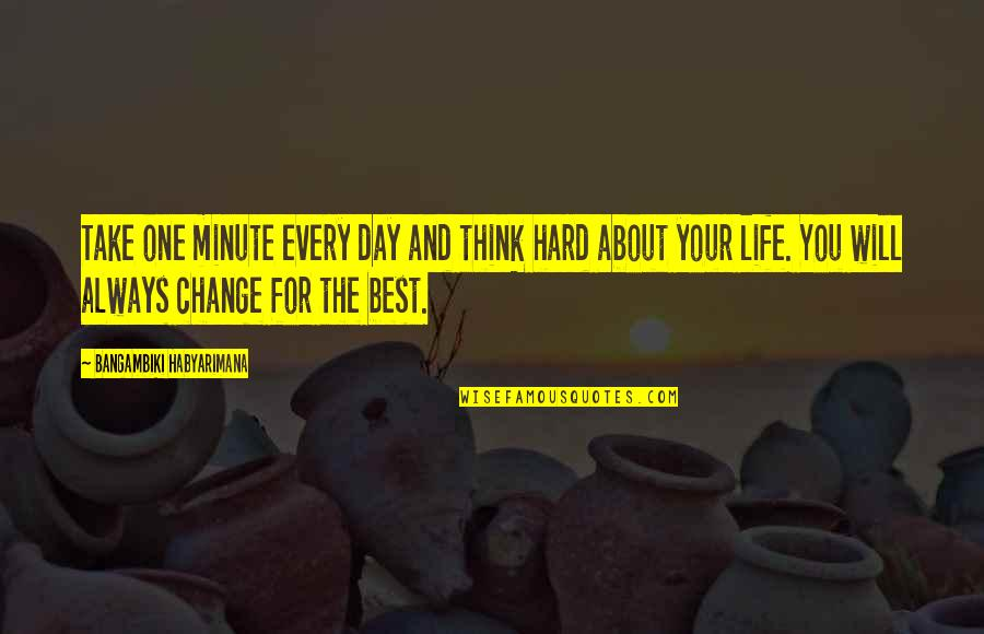 Life Inspirational Change Quotes By Bangambiki Habyarimana: Take one minute every day and think hard