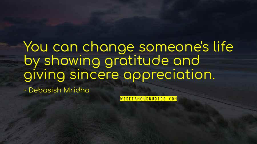 Life Inspirational Change Quotes By Debasish Mridha: You can change someone's life by showing gratitude
