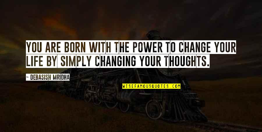 Life Inspirational Change Quotes By Debasish Mridha: You are born with the power to change