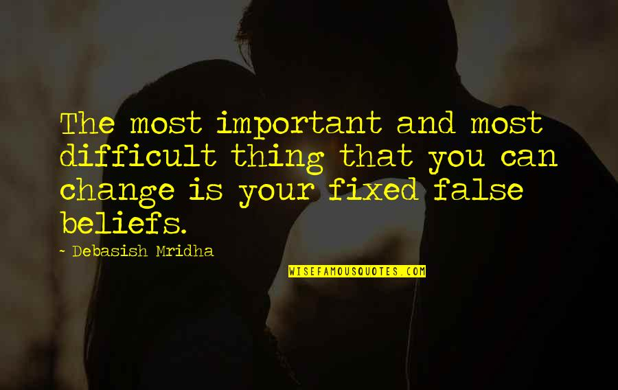 Life Inspirational Change Quotes By Debasish Mridha: The most important and most difficult thing that
