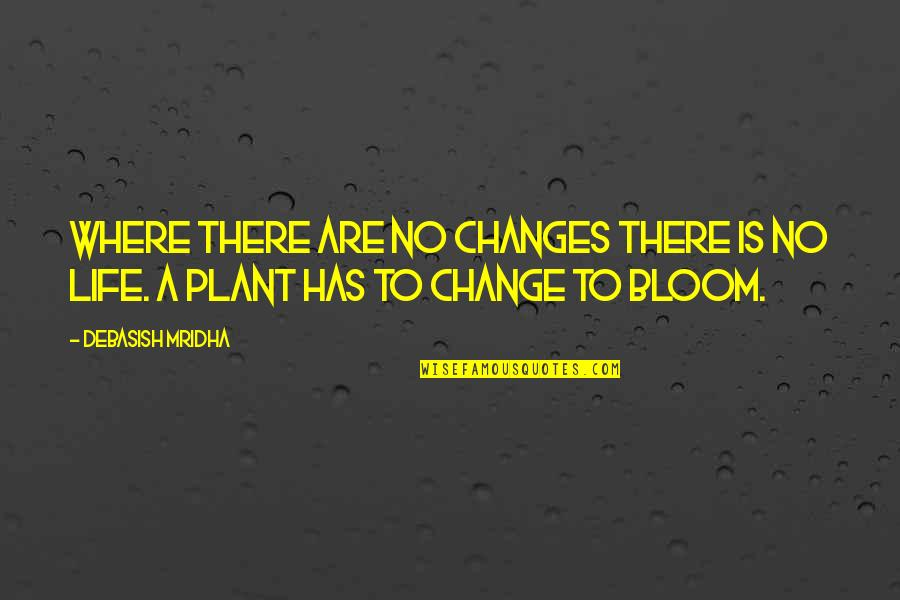 Life Inspirational Change Quotes By Debasish Mridha: Where there are no changes there is no
