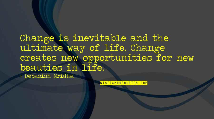 Life Inspirational Change Quotes By Debasish Mridha: Change is inevitable and the ultimate way of