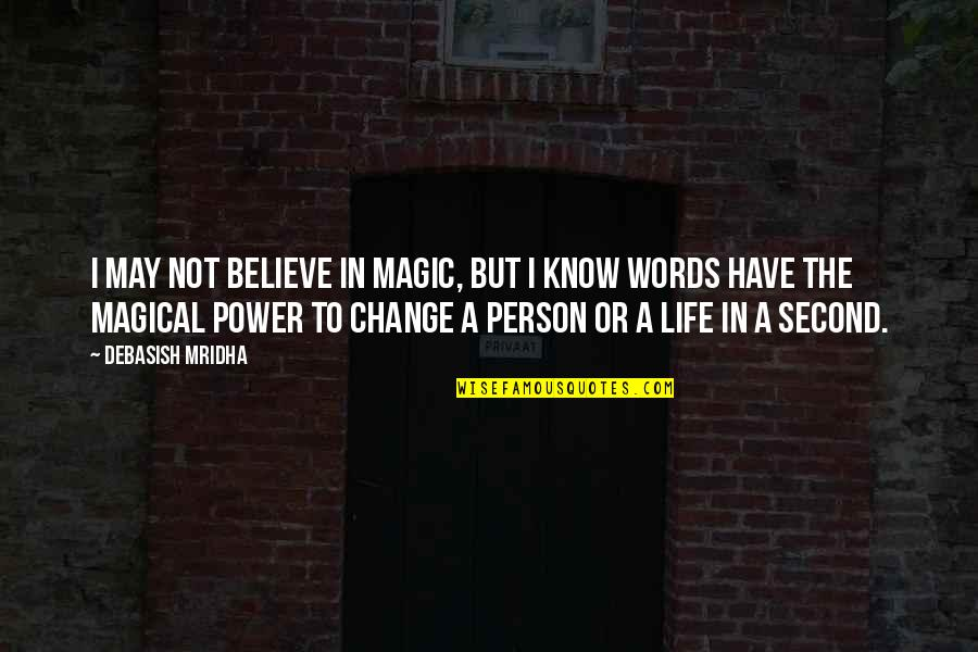 Life Inspirational Change Quotes By Debasish Mridha: I may not believe in magic, but I