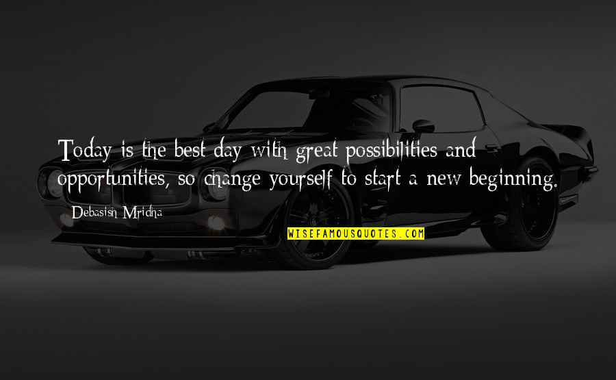Life Inspirational Change Quotes By Debasish Mridha: Today is the best day with great possibilities