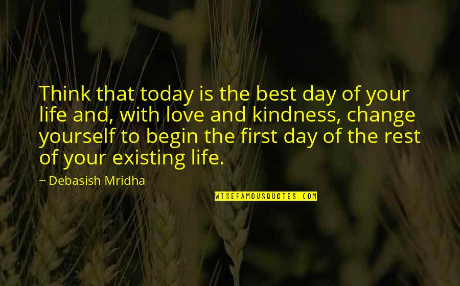 Life Inspirational Change Quotes By Debasish Mridha: Think that today is the best day of