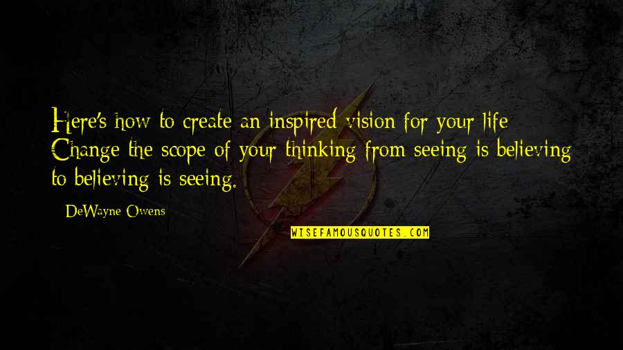 Life Inspirational Change Quotes By DeWayne Owens: Here's how to create an inspired vision for