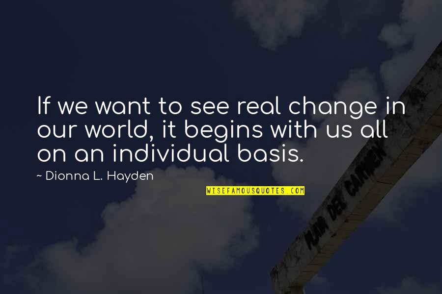 Life Inspirational Change Quotes By Dionna L. Hayden: If we want to see real change in