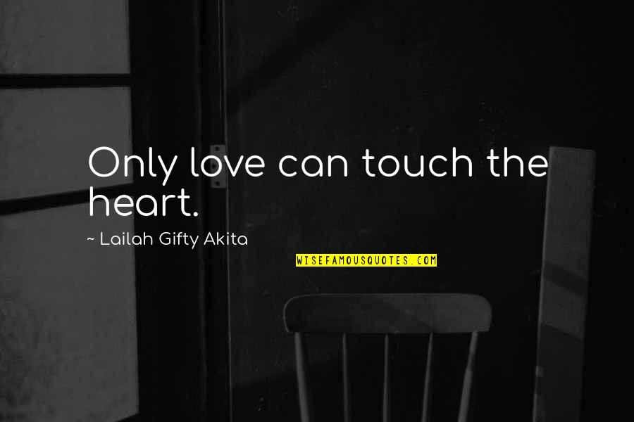 Life Inspirational Change Quotes By Lailah Gifty Akita: Only love can touch the heart.