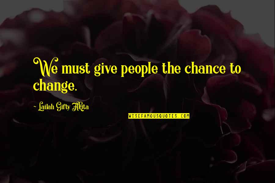 Life Inspirational Change Quotes By Lailah Gifty Akita: We must give people the chance to change.