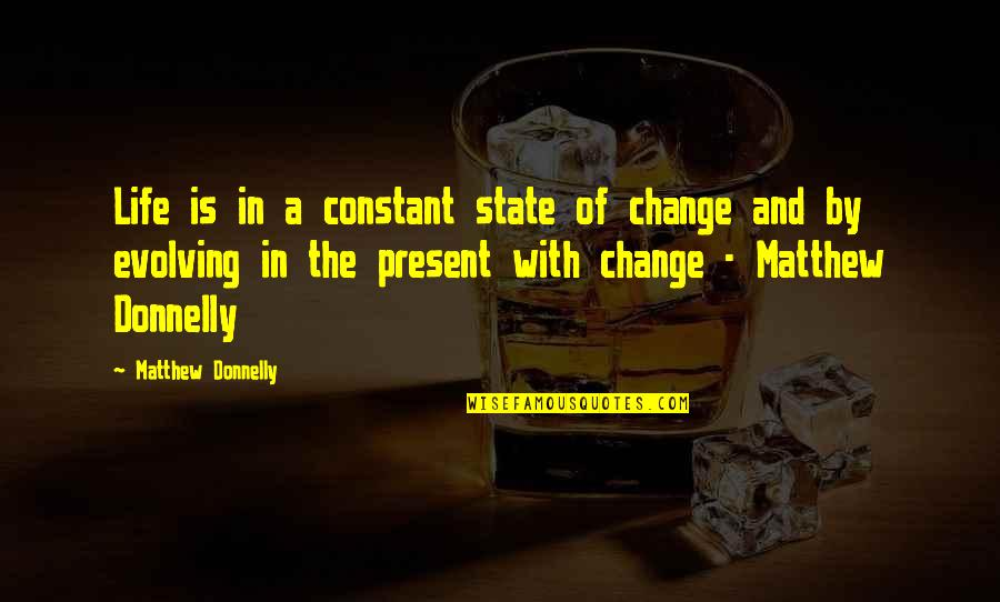 Life Inspirational Change Quotes By Matthew Donnelly: Life is in a constant state of change