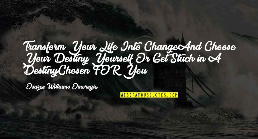 Life Inspirational Change Quotes By Osazee Williams Omoregie: Transform Your Life Into ChangeAnd Choose Your Destiny