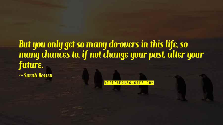 Life Inspirational Change Quotes By Sarah Dessen: But you only get so many do-overs in