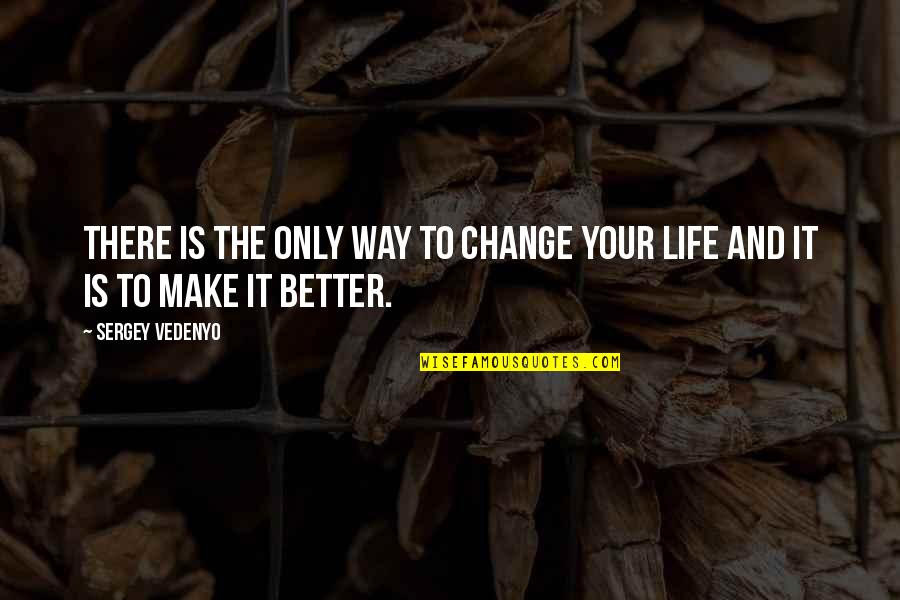 Life Inspirational Change Quotes By Sergey Vedenyo: There is the only way to change your