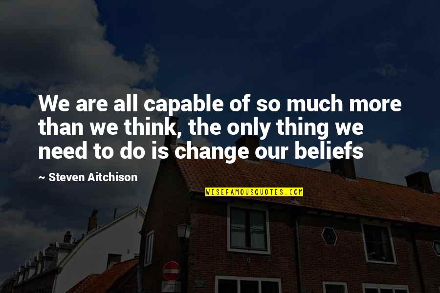 Life Inspirational Change Quotes By Steven Aitchison: We are all capable of so much more
