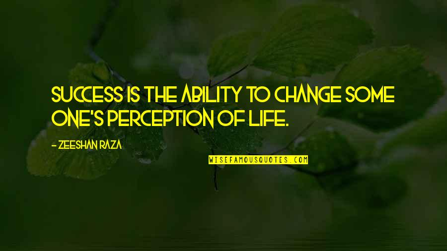 Life Inspirational Change Quotes By Zeeshan Raza: Success is the ability to change some one's