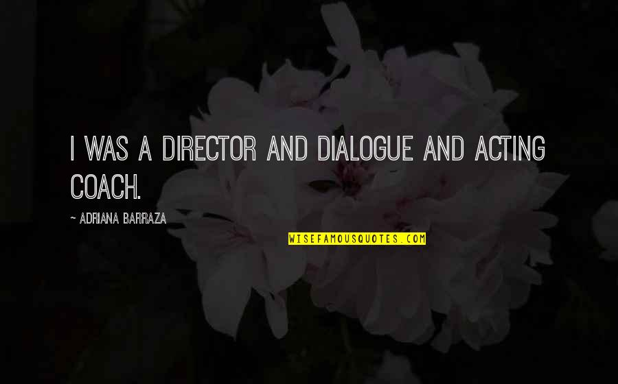 Life Instructions Quotes By Adriana Barraza: I was a director and dialogue and acting