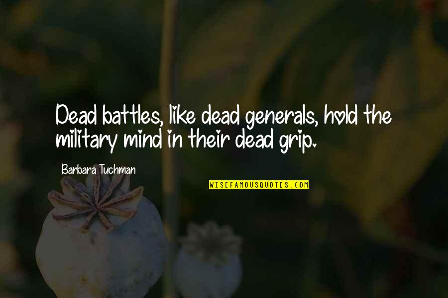 Life Instructions Quotes By Barbara Tuchman: Dead battles, like dead generals, hold the military