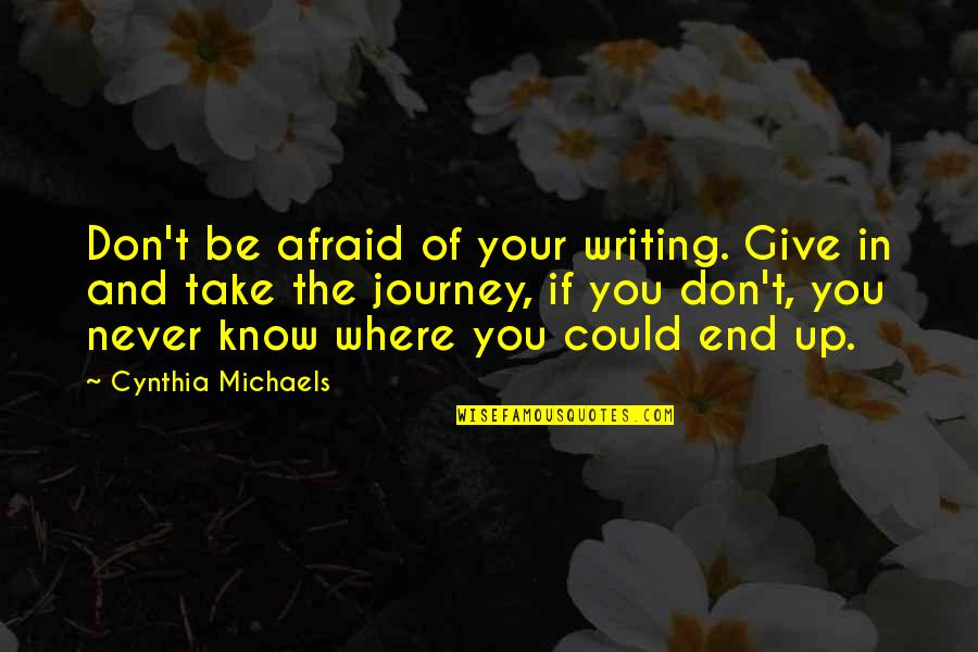 Life Instructions Quotes By Cynthia Michaels: Don't be afraid of your writing. Give in