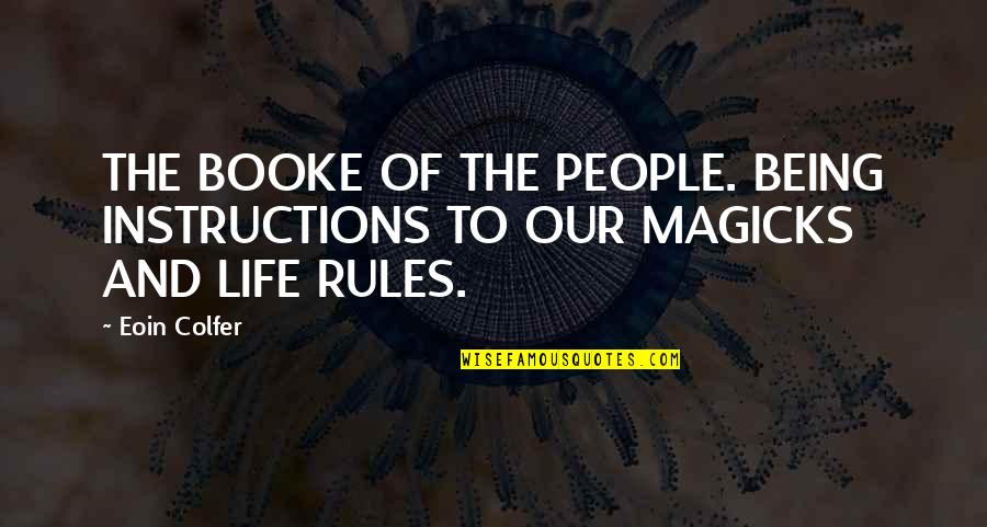 Life Instructions Quotes By Eoin Colfer: THE BOOKE OF THE PEOPLE. BEING INSTRUCTIONS TO