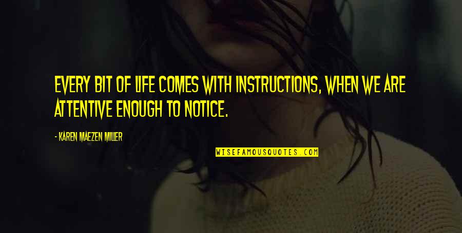 Life Instructions Quotes By Karen Maezen Miller: Every bit of life comes with instructions, when