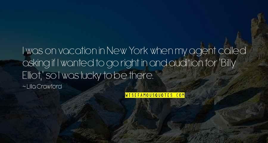 Life Instructions Quotes By Lilla Crawford: I was on vacation in New York when