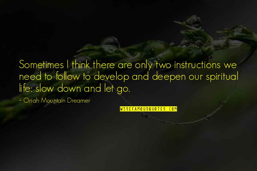 Life Instructions Quotes By Oriah Mountain Dreamer: Sometimes I think there are only two instructions