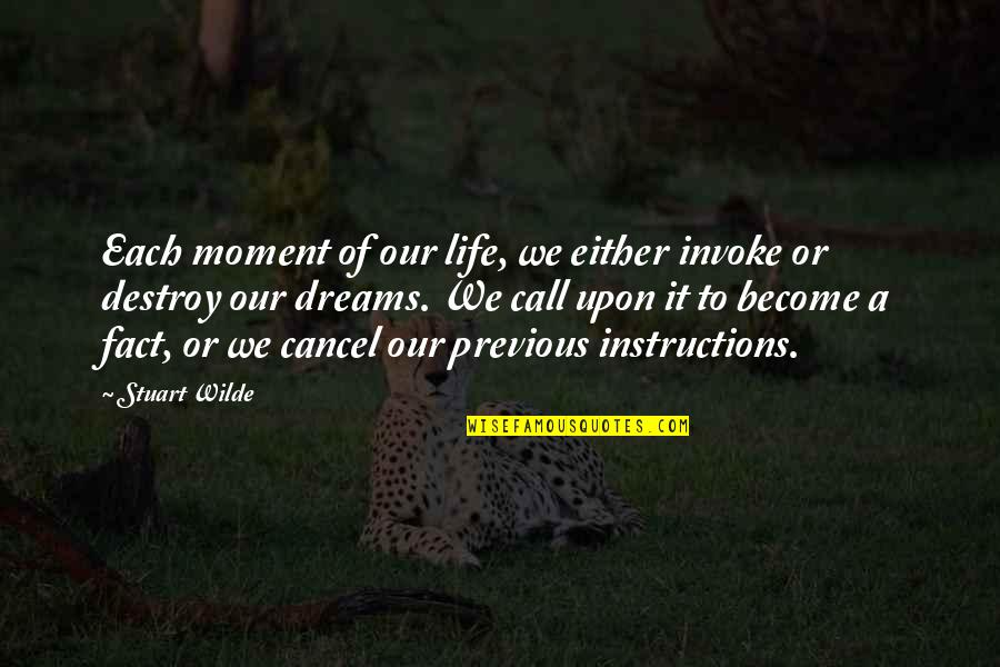 Life Instructions Quotes By Stuart Wilde: Each moment of our life, we either invoke