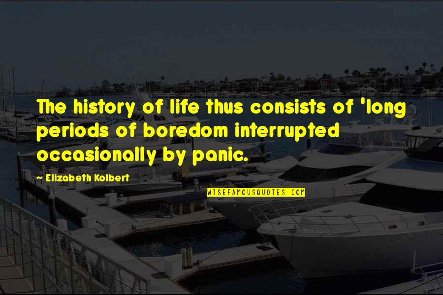 Life Interrupted Quotes By Elizabeth Kolbert: The history of life thus consists of 'long