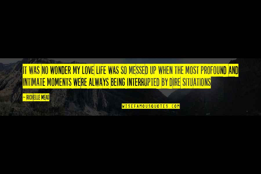 Life Interrupted Quotes By Richelle Mead: It was no wonder my love life was