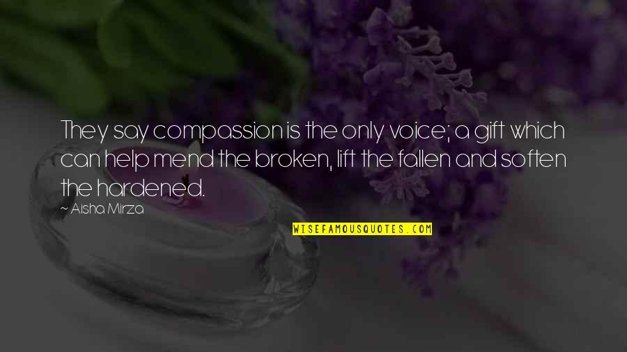 Life Is A Gift Quotes By Aisha Mirza: They say compassion is the only voice; a