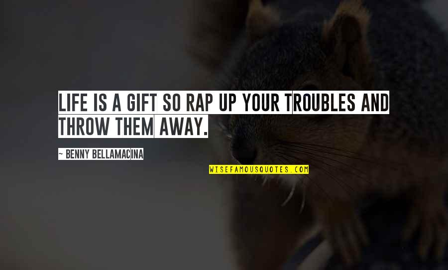 Life Is A Gift Quotes By Benny Bellamacina: Life is a gift so rap up your