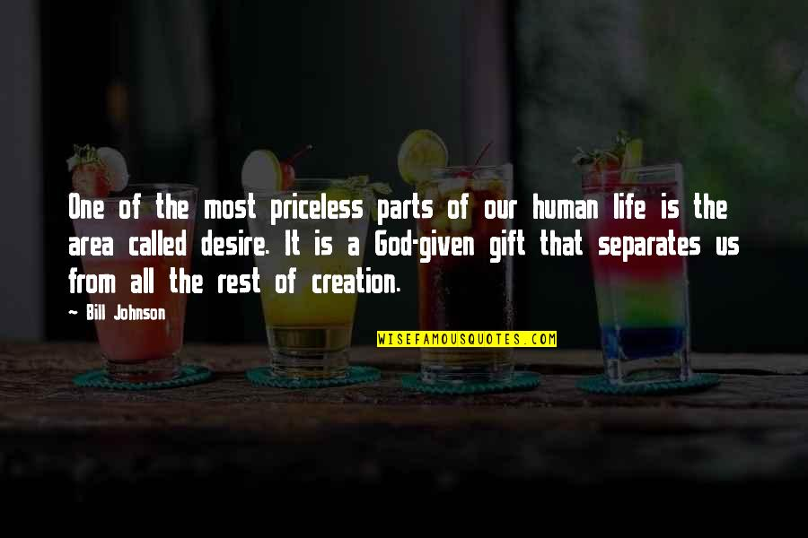 Life Is A Gift Quotes By Bill Johnson: One of the most priceless parts of our