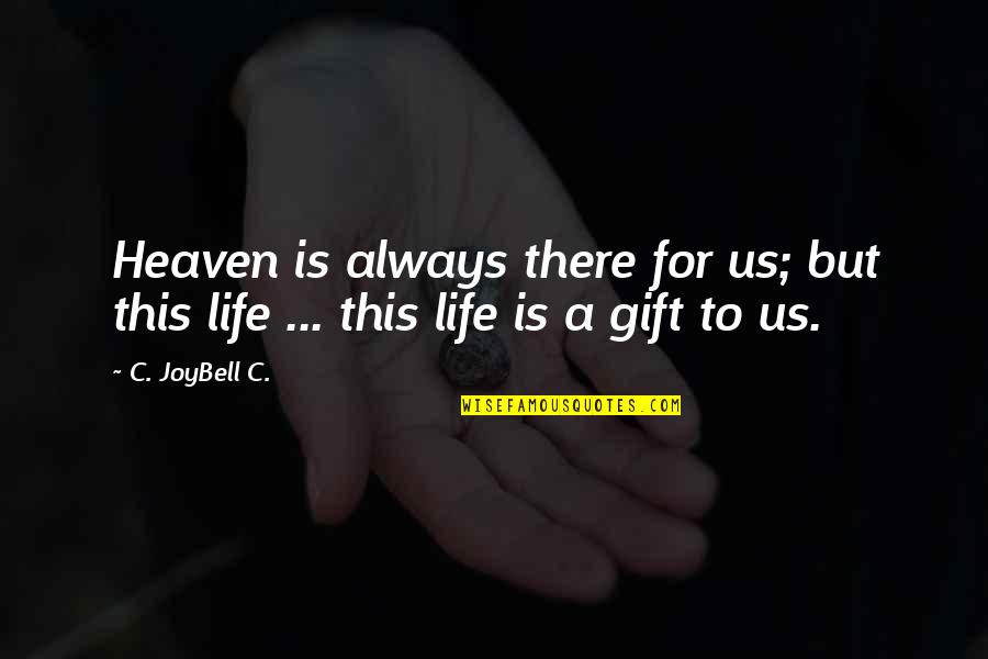 Life Is A Gift Quotes By C. JoyBell C.: Heaven is always there for us; but this