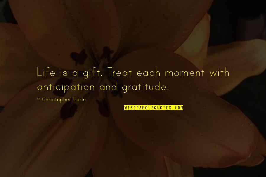Life Is A Gift Quotes By Christopher Earle: Life is a gift. Treat each moment with