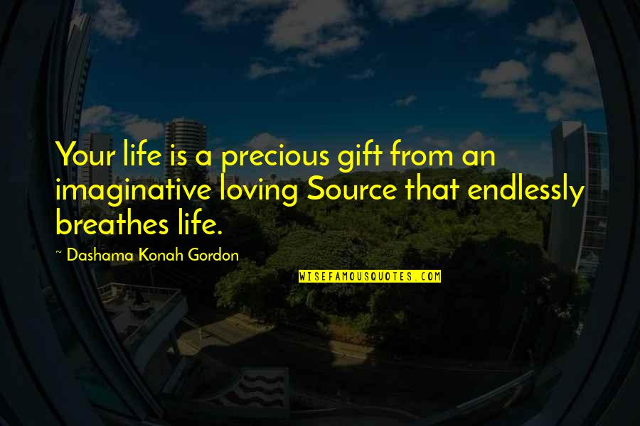 Life Is A Gift Quotes By Dashama Konah Gordon: Your life is a precious gift from an