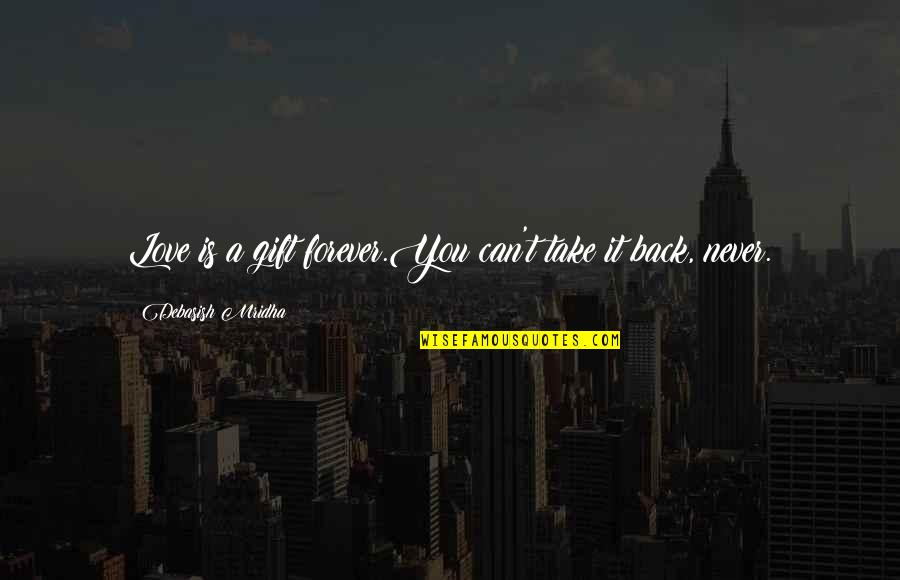 Life Is A Gift Quotes By Debasish Mridha: Love is a gift forever.You can't take it