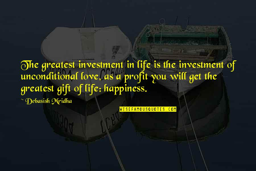 Life Is A Gift Quotes By Debasish Mridha: The greatest investment in life is the investment