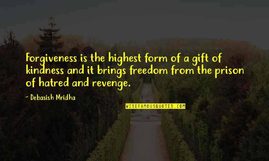 Life Is A Gift Quotes By Debasish Mridha: Forgiveness is the highest form of a gift