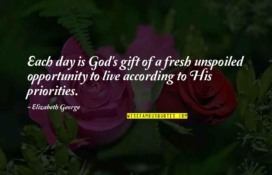 Life Is A Gift Quotes By Elizabeth George: Each day is God's gift of a fresh
